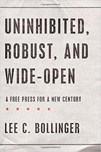 "Image of the cover of President Bollinger's book, ""Uninhibited, Robust, and Wide-Open"""
